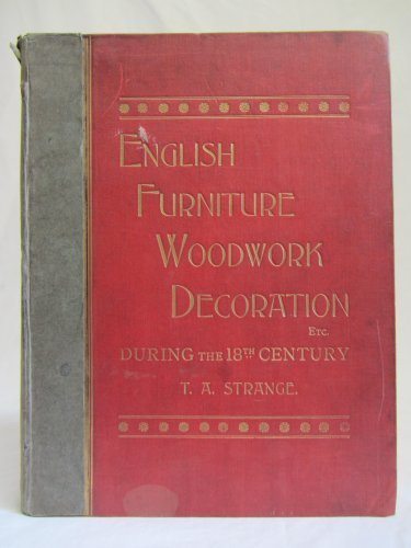 English Furniture Decoration Woodwork and Allied Arts: The Last Half of the Seventeenth Century, the Whole of the Eighteenth Century, and Earlier Pa (Furniture Apollo)
