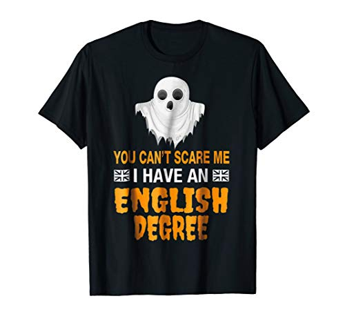 You Can't Scare Me I Have An English Degree T-shirt -