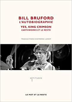 Bill Bruford, l'autobiographie : Yes, King Crimson, Earthworks et le reste