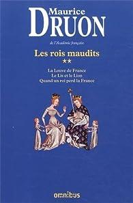 Les Rois maudits, partie 2 : La Louve de France ; Le Lis et le Lion ; Quand un roi perd la France par Maurice Druon