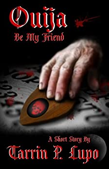 Ouija Be My Friend? - Horror and Mystery Short Story by [Lupo, Tarrin P.]