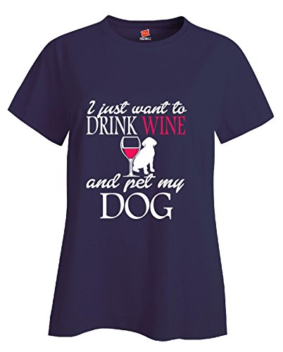 I Just Want To Drink Wine And Pet My Dog - Ladie's T-shirt Navy L