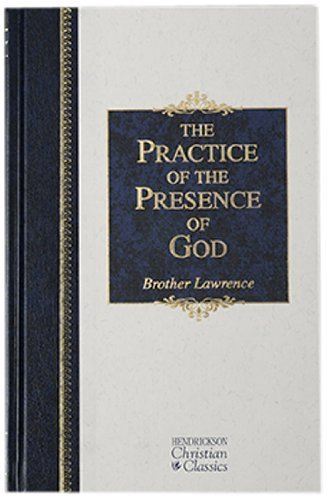 The Practice of the Presence of God: The Best Rule of Holy Life (Hendrickson Christian Classics) by Brother Lawrence (2003-06-01)