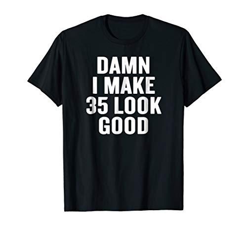 (Damn I Make 35 Look Good T-shirt Halloween Christmas Funny)