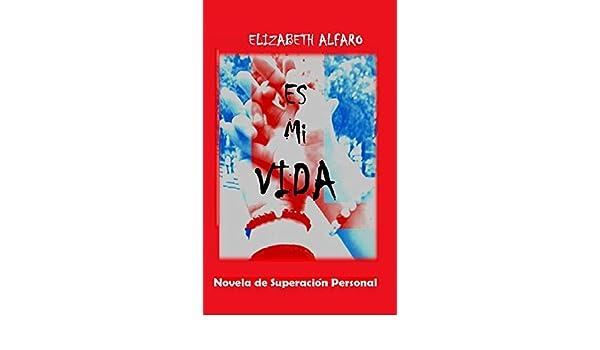 Amazon.com: ES MI VIDA (Spanish Edition) eBook: Elizabeth Alfaro: Kindle Store