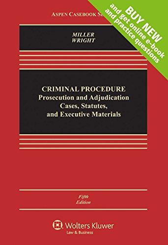 Criminal Procedures: Prosecution and Adjudication: Cases, Statutes, and Executive Materials [Connected Casebook] (Aspen Casebook)