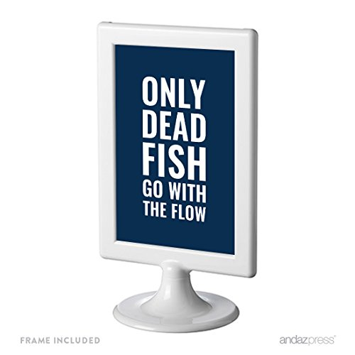 Andaz Press Office Framed Desk Art, Only Dead Fish Go With The Flow, 4×6-inch Inspirational Funny Quotes Gift Print, 1-Pack, Includes Frame