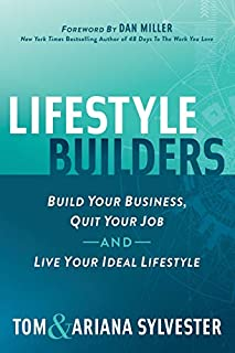 Book Cover: Lifestyle Builders: Build Your Business, Quit Your Job, And Live Your Ideal Lifestyle