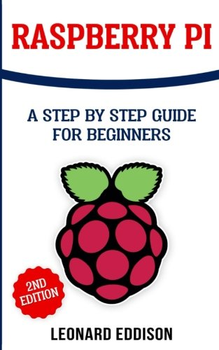 Raspberry Pi: A Step By Step Guide For Beginners