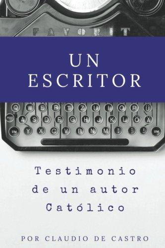 Un Escritor: Testimonio de un Autor Catolico (Libros que Inspiran y cambian vidas) (Spanish Edition) [Claudio de Castro] (Tapa Blanda)