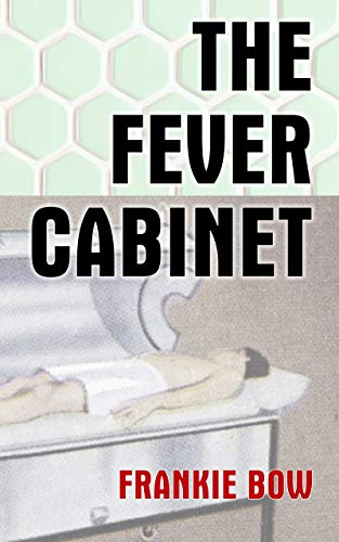 The Fever Cabinet: An abandoned hospital, an antique contrivance, and a very modern murder (Professor Molly Mysteries Book 9) by [Bow, Frankie]