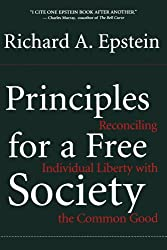 Principles For A Free Society: Reconciling Individual Liberty With The Common Good