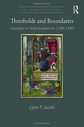 Thresholds and Boundaries: Liminality in Netherlandish Art (1385-1530) (Visual Culture in Early Modernity)