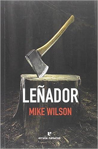 Leñador: O ruinas continentales (Libros salvajes): Amazon.es: Mike ...