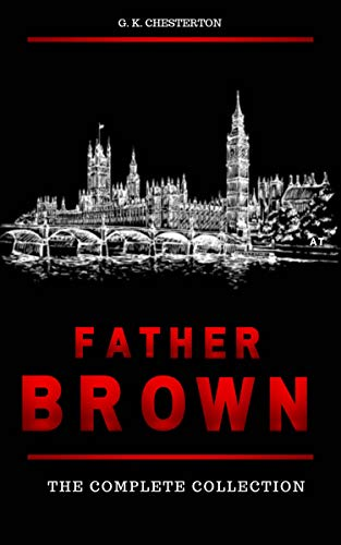 Father Brown Complete Murder Mysteries: The Innocence of Father Brown, The Wisdom of Father Brown, The Donnington Affair...