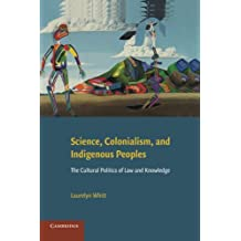 Science, Colonialism, and Indigenous Peoples: The Cultural Politics of Law and Knowledge