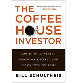 [(The Coffeehouse Investor: How to Build Wealth, Ignore Wall Street, and Get on with Your Life)] [by: Bill Schultheis]