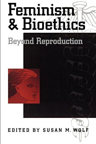 Feminism & Bioethics: Beyond Reproduction