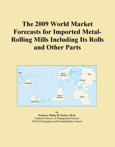 The 2009 World Market Forecasts for Imported Metal-Rolling Mills Including Its Rolls and Other Parts