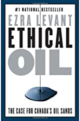 Ethical Oil: The Case for Canada's Oil Sands by Ezra Levant (May 3 2011) Paperback