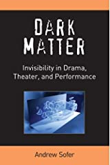 Dark Matter: Invisibility in Drama, Theater, and Performance (Theater: Theory/Text/Performance) Paperback