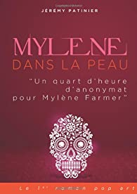 Mylène dans la peau : ' Un quart d'heure d'anonymat pour Mylène Farmer' par Jérémy Patinier