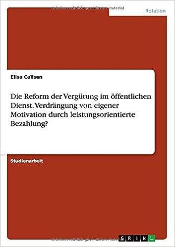 Book Die Reform der Vergütung im öffentlichen Dienst. Verdrängung von eigener Motivation durch leistungsorientierte Bezahlung?
