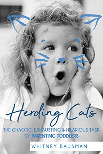 (Herding Cats: The Chaotic, Exhausting & Hilarious Task of Parenting Toddlers)
