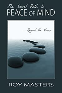 The Secret Path to Peace of Mind: Beyond the Known