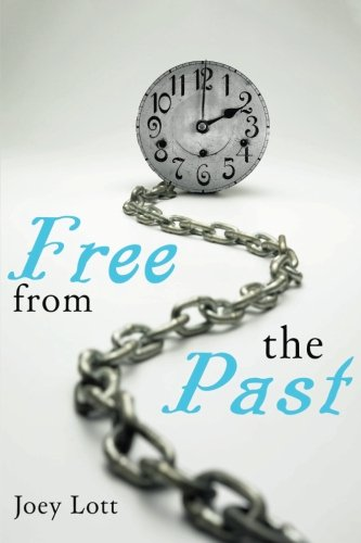Read Online Free From the Past: Liberate Yourself from Guilt, Shame, and Regret, and Discove PDF