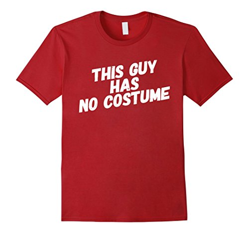 Guy Halloween Costume Ideas Easy (Mens This Guy Has No Costume Easy Halloween Shirt Medium Cranberry)