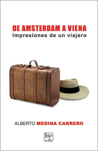 De Amsterdam a Viena: Impresiones de un viajero (Spanish Edition) Alberto Medina Carrero