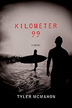 Kilometer 99: A Novel by [McMahon, Tyler]