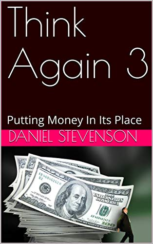 Think Again 3: Putting Money In Its Place by [Stevenson, Daniel, Shope, Richard]