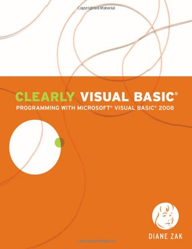 Clearly Visual Basic: Programming with Microsoft Visual Basic 2008 (Visual Studio) by Cengage Learning