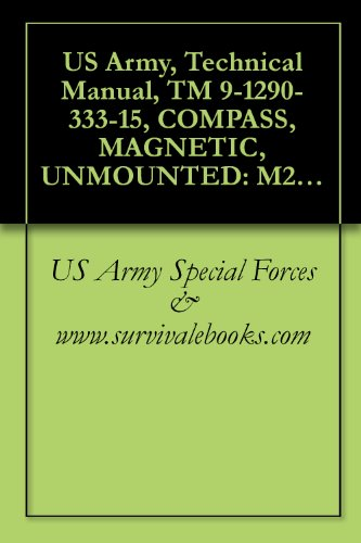 US Army, Technical Manual, TM 9-1290-333-15, COMPASS, MAGNETIC, UNMOUNTED: M2, (1290-930-4260), (Read Marine Compass)