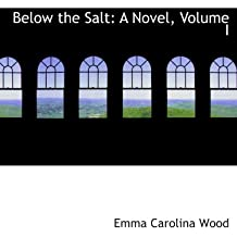 Below the Salt: A Novel, Volume I