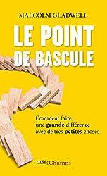 Le Point de bascule: Comment faire une grande différence avec de très petites choses (Clés des champs) (French Edition)