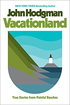 Vacationland: True Stories from Painful Beaches by [Hodgman, John]
