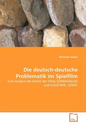 Die deutsch-deutsche Problematik im Spielfilm: Eine Analyse der Komik der Filme SONNENALLEE und GOOD-BYE, LENIN! (German Edition)