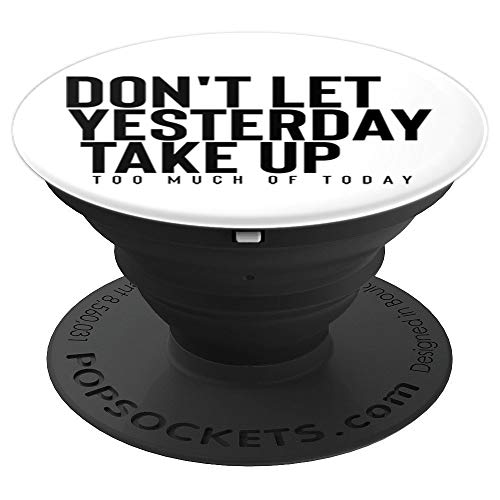 Don't Let Yesterday Take Up Too Much Of Today PopSockets Grip and Stand for Phones and ()