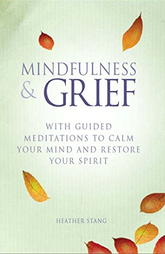 Minfulness and Grief: With Guided Meditations to Calm Your Mind and Restore Your Spirit