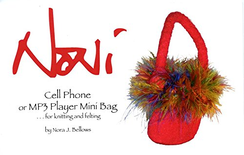 Noni Bags Felted Purse (Cell Phone or Mp3 Player Mini Bag - Noni Knitting Pattern #004 - By Nora J. Bellows)