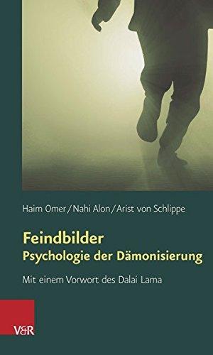 Feindbilder - Psychologie der Dämonisierung. Mit einem Vorwort des Dalai Lama