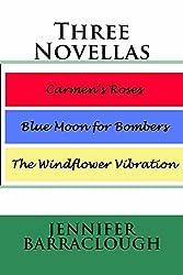 Three Novellas: Carmen's Roses, Blue Moon for Bombers, The Windflower Vibration