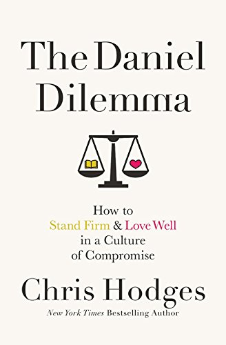 The Daniel Dilemma: How to Stand Firm and Love Well in a Culture of Compromise