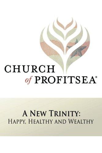 Church of Profitsea A New Trinity: Happy, Healthy and Wealthy ebook