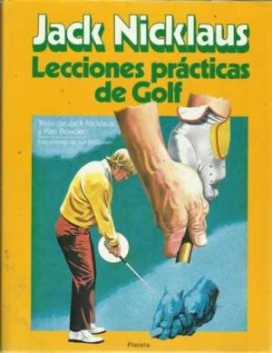 Jack Nicklaus Lecciones Practicas de Golf by Golden Bear Inc.