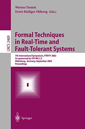 Formal Techniques in Real-Time and Fault-Tolerant Systems: 7th International Symposium, FTRTFT 2002, Co-sponsored by IFIP WG 2.2, Oldenburg, Germany, ... (Lecture Notes in Computer Science) by Springer