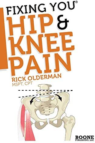 Fixing You: Hip & Knee Pain: Self-treatment for IT band friction, arthritis, groin pain, bursitis, knee pain, PFS, AKPS, and other diagnoses